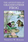 The Adventures of Grandfather Frog - Thornton W. Burgess