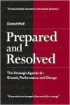 Prepared and Resolved: The Strategic Agenda for Growth, Performance and Change - Daniel Wolf