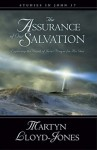 The Assurance of Our Salvation: Exploring the Depth of Jesus' Prayer for His Own - D. Martyn Lloyd-Jones