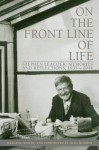 On the Front Line of Life: Stephen Leacock: Memories and Reflections, 1935-1944 - Alan Bowker, Martyn Bennett