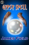 Gypsy Spell (The Cloud Brother's Short Stories) - James Field