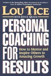 Personal Coaching for Results: How to Mentor and Inspire Others to Amazing Growth - Louis E. Tice, Joyce Quick