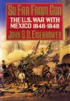 So Far from God: The U.S. War With Mexico, 1846-1848 - John S.D. Eisenhower