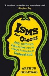 Isms And Ologies: 453 Difficult Doctrines You've Always Pretended To Understand - Arthur Goldwag