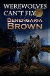 Werewolves Can't Fly - Berengaria Brown
