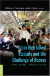 Urban High School Students and the Challenge of Access: Many Routes, Difficult Paths - William G. Tierney