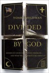 Divided by God: America's Church-State Problem--And What We Should Do about It - Noah Feldman