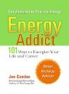 Energy Addict: 101 Physical, Mental, and Spiritual Ways to Energize Your Life - Jon Gordon