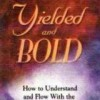 Yielded and Bold: How to Understand and Flow with the Move of God's Spirit - Mac Hammond