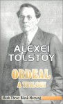 The Ordeal: A Trilogy - Book Three: Bleak Morning - Alexei Nikolayevich Tolstoy, Tatiana Litvinov, Ivy Litvinov, Alexei Tolstoi