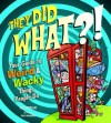 They Did WHAT?!: Your Guide to Weird and Wacky Things People Do - Jeff Szpirglas, Dave Whamond