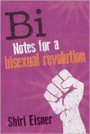 Bi: Notes for a Bisexual Revolution - Shiri Eisner