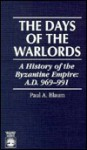 The Days of the Warlords: A History of the Byzantine Empire: A.D. 969-991 - Paul A. Blaum, Peter Topping