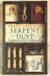 Serpent Dust - Debra Adelaide