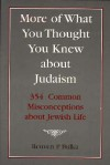 More of What You Thought You Knew About Judaism: 354 Common Misconceptions About Jewish Life - Reuven P. Bulka