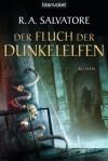 Der Fluch der Dunkelelfen: Die Legende von Drizzt (German Edition) - R.A. Salvatore, Bettina Zeller