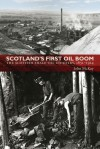 Scotland's First Oil Boom: The Scottish Shale-Oil Industry, 1851-1914 - John McKay