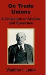 V. I. Lenin on Trade Unions - Vladimir Ilyich Lenin