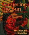 Gathering the Sun: An Alphabet In Spanish And English - Alma Flor Ada, Simón Silva, Rosa Zubizarreta, Simon Silva