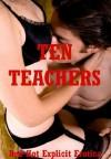 Ten Teachers: Ten Teacher/Student Erotica Stories - Kimmie Katt, Connie Hastings, Marilyn More, Alice Drake, Cassie Hacthaw, Susan Fletcher, Sally Whitley, Rita Feldspar, Meribeth Simmons, Callie Amaranth