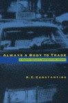 Always a Body to Trade - K.C. Constantine