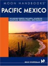 Moon Handbook Pacific Mexico: Including Puerto Vallarta, Acapulco, Mazatlan, Guadalajara, and Oaxaca (Moon Handbooks : Pacific Mexico) - Bruce Whipperman