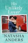 His Unlikely Lover - Natasha Anders