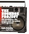 The Boombox Project: The Machines, the Music, and the Urban Underground - Lyle Owerko, Spike Lee