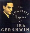 The Complete Lyrics - Ira Gershwin
