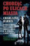 Chodząc po ulicach miasta - Carrie Vaughn, Charlaine Harris, S.M. Stirling, Glen Charles Cook, Steven Saylor, Patricia Briggs