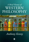 A Brief History of Western Philosophy - Anthony Kenny