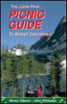 Lone Pine Picnic Guide to British Columbia - Nancy Gibson, John Wittaker