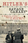 Hitler's Savage Canary: A History of the Danish Resistance in World War II - David Lampe, Birger Riis-Jørgensen