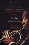 Softly, With Feeling: Joe Wilder and the Breaking of Barriers in American Music - Edward Berger