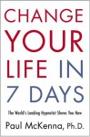 Change Your Life in Seven Days: The World's Leading Hypnotist Shows You How - Paul McKenna, Michael Neill