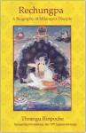 A Biography of Rechungpa - Khenchen Thrangu