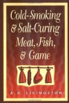 Cold-Smoking & Salt-Curing Meat, Fish, & Game - A.D. Livingston