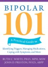 Bipolar 101: A Practical Guide to Identifying Triggers, Managing Medications, Coping with Symptoms, and More - Ruth C. White, John D. Preston