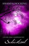 Schicksal (Unter dem Vampirmond, Bd4) - Amanda Hocking, Anne Emmert, Ines Klöhn