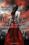 Die Stadt des roten Todes (Das Mädchen mit der Maske, #1) - Bethany Griffin