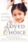 Loved by Choice: True Stories That Celebrate Adoption - Susan Horner