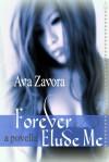 Forever Elude Me - Ava Zavora