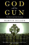 God and the Gun: The Church and Irish Terrorism - Martin Dillon