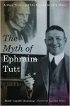 The Myth of Ephraim Tutt: Arthur Train and His Great Literary Hoax - Molly Guptill Manning, John Train
