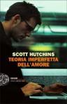Teoria imperfetta dell'amore - Scott Hutchins, Marco Rossari