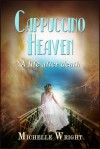 Cappuccino Heaven: A Life After Death - Michelle Wright