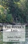The River's End & The Danger Trail - James Oliver Curwood