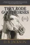 They Rode Good Horses - D.B. Jackson