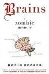 Brains: A Zombie Memoir - Robin Becker