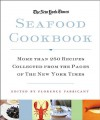 The New York Times Seafood Cookbook: More than 250 Recipes Collected from the Pages of The New York Times - Florence Fabricant